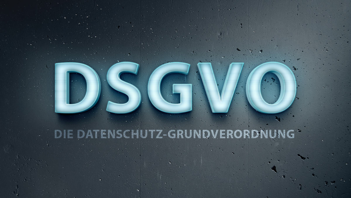 DSGVO: Die Datenschutz-Grundverordnung